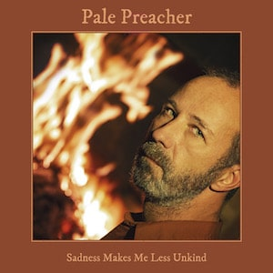 Pale Preacher 'Sadness Makes Me Less Unkind'